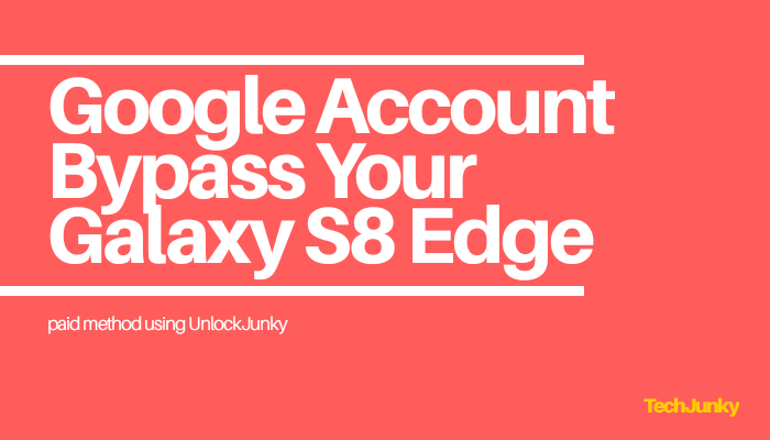 Techjunky-Google_account_bypass_your_galaxy_s8_edge